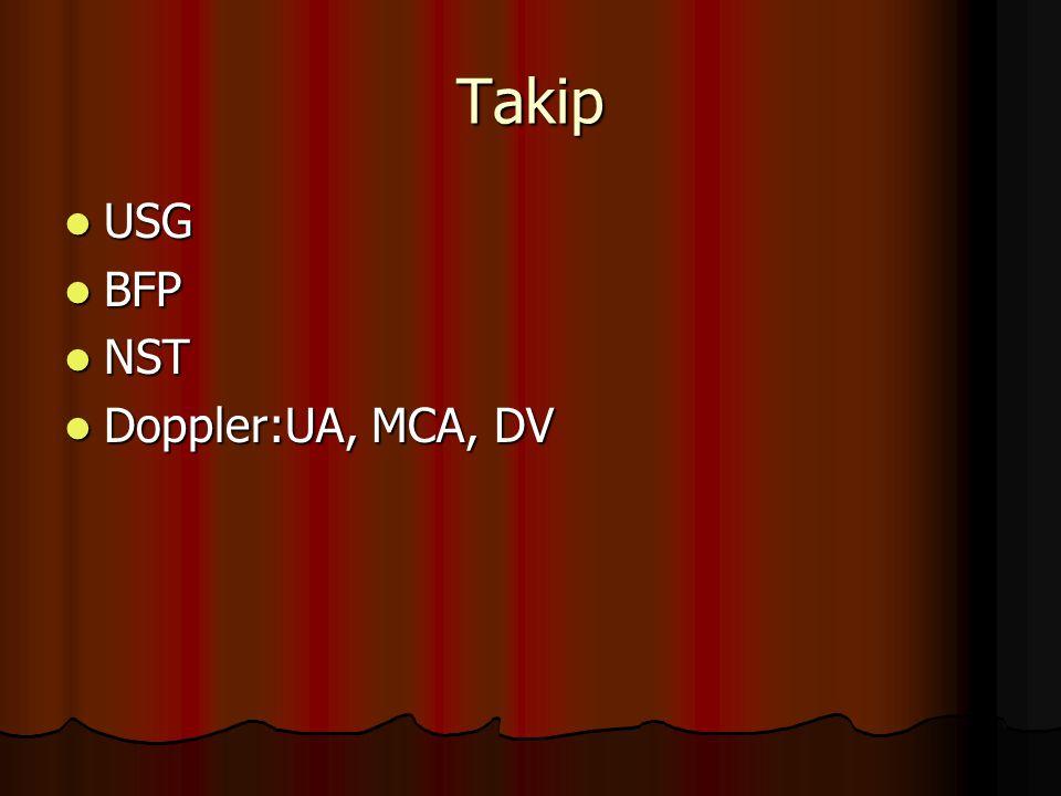 Takip USG USG BFP BFP NST NST Doppler:UA, MCA, DV Doppler:UA, MCA, DV