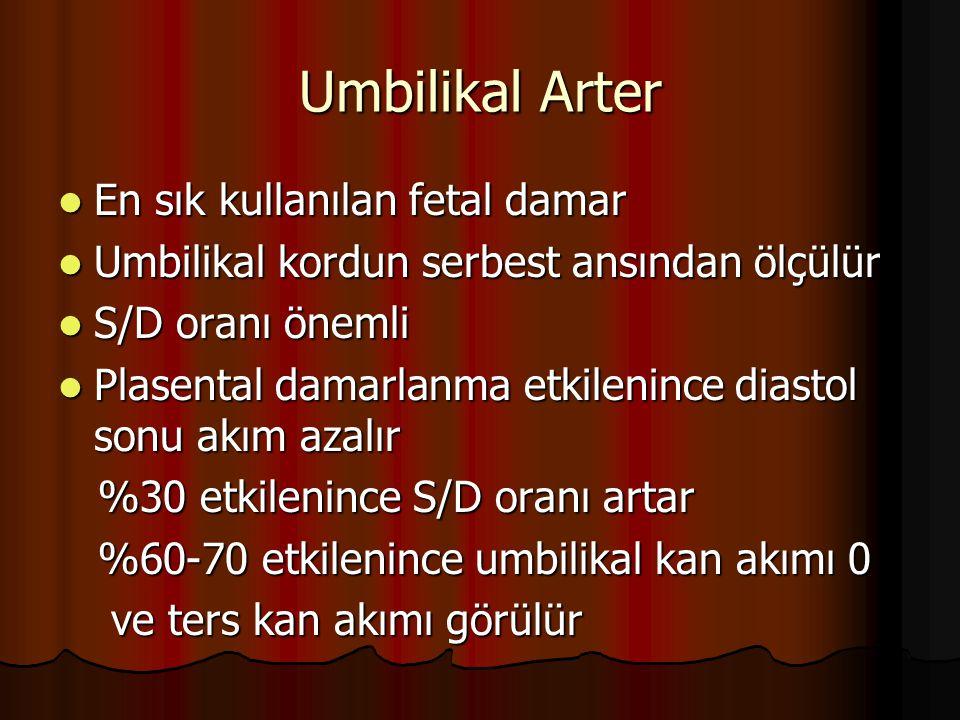 Umbilikal Arter En sık kullanılan fetal damar En sık kullanılan fetal damar Umbilikal kordun serbest ansından ölçülür Umbilikal kordun serbest ansında