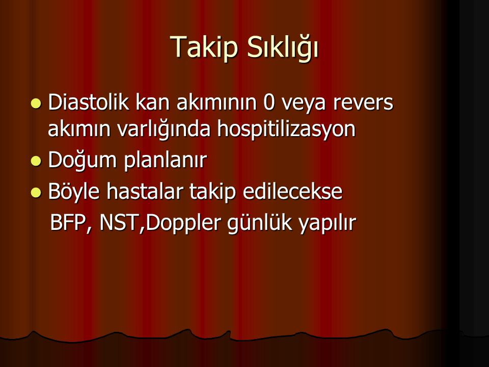 Takip Sıklığı Diastolik kan akımının 0 veya revers akımın varlığında hospitilizasyon Diastolik kan akımının 0 veya revers akımın varlığında hospitiliz