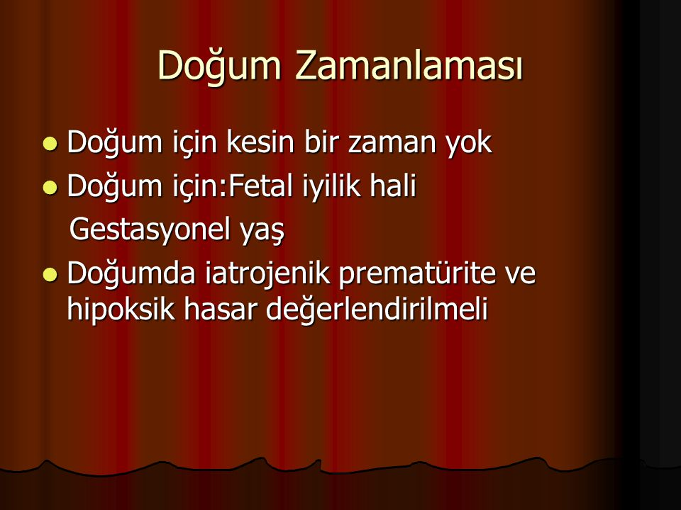Doğum Zamanlaması Doğum için kesin bir zaman yok Doğum için kesin bir zaman yok Doğum için:Fetal iyilik hali Doğum için:Fetal iyilik hali Gestasyonel