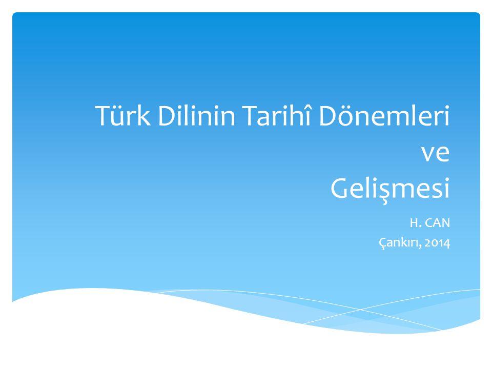 Türk Dilinin Tarihî Dönemleri ve Gelişmesi H. CAN Çankırı, 2014