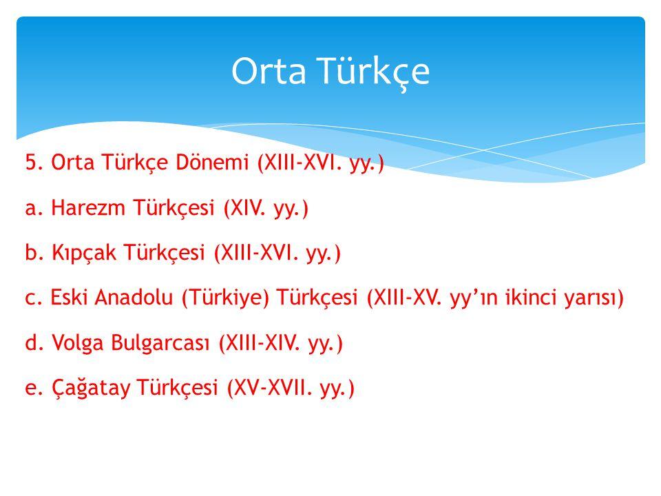 5.Orta Türkçe Dönemi (XIII-XVI. yy.) a. Harezm Türkçesi (XIV.