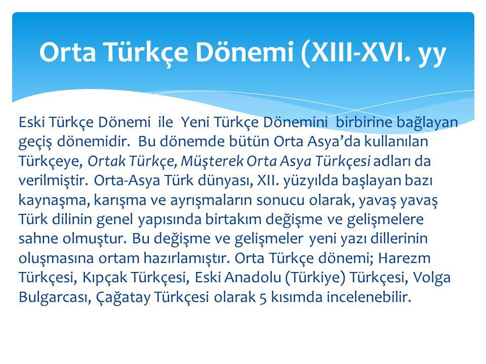 Eski Türkçe Dönemi ile Yeni Türkçe Dönemini birbirine bağlayan geçiş dönemidir.
