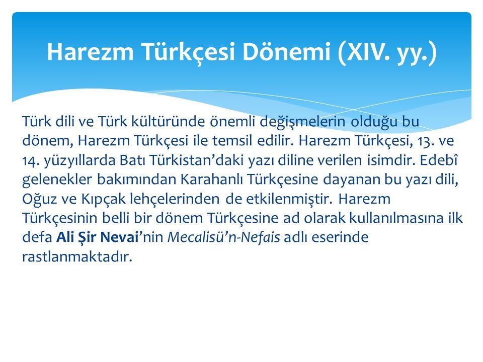 Türk dili ve Türk kültüründe önemli değişmelerin olduğu bu dönem, Harezm Türkçesi ile temsil edilir.