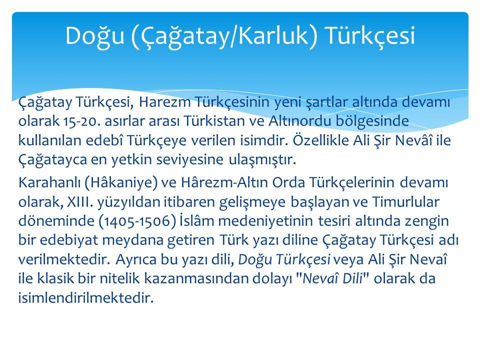 Çağatay Türkçesi, Harezm Türkçesinin yeni şartlar altında devamı olarak 15-20.