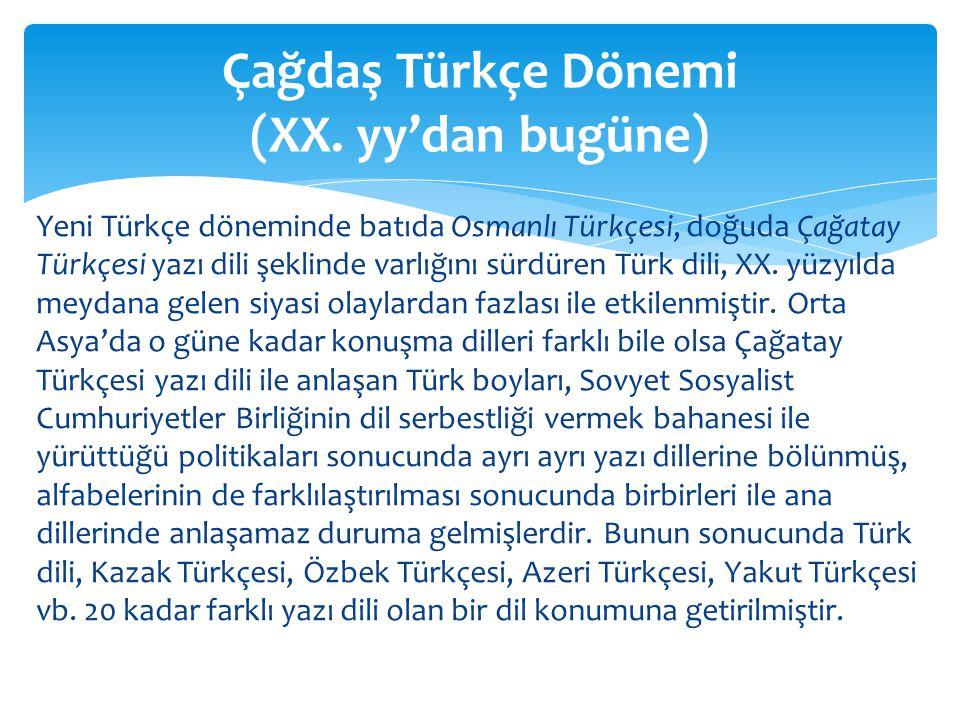 Yeni Türkçe döneminde batıda Osmanlı Türkçesi, doğuda Çağatay Türkçesi yazı dili şeklinde varlığını sürdüren Türk dili, XX.