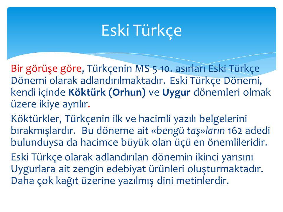 Bir görüşe göre, Türkçenin MS 5-10.asırları Eski Türkçe Dönemi olarak adlandırılmaktadır.
