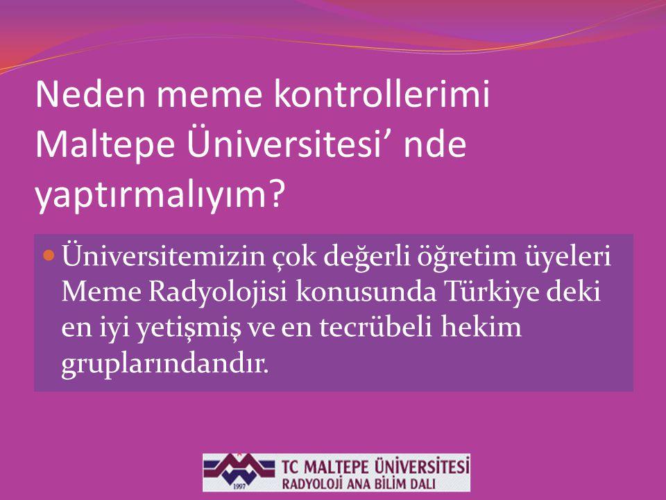 Neden meme kontrollerimi Maltepe Üniversitesi' nde yaptırmalıyım? Üniversitemizin çok değerli öğretim üyeleri Meme Radyolojisi konusunda Türkiye deki
