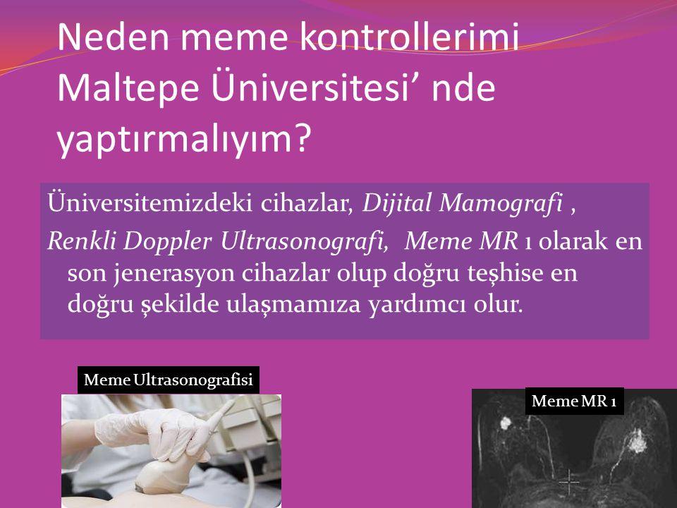 Neden meme kontrollerimi Maltepe Üniversitesi' nde yaptırmalıyım? Üniversitemizdeki cihazlar, Dijital Mamografi, Renkli Doppler Ultrasonografi, Meme M