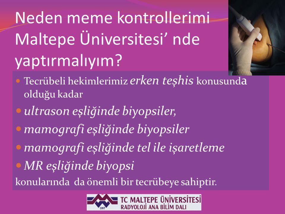 Neden meme kontrollerimi Maltepe Üniversitesi' nde yaptırmalıyım? Tecrübeli hekimlerimiz erken teşhis konusund a olduğu kadar ultrason eşliğinde biyop