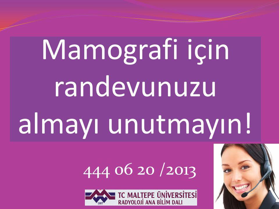 Mamografi için randevunuzu almayı unutmayın! 444 06 20 /2013