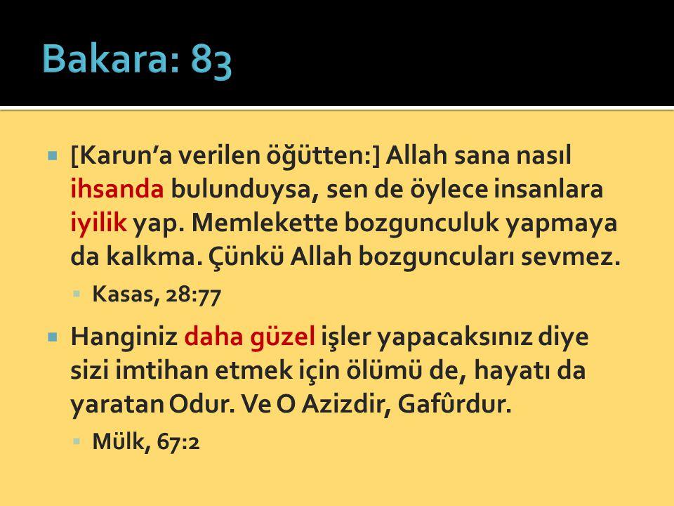  [Karun'a verilen öğütten:] Allah sana nasıl ihsanda bulunduysa, sen de öylece insanlara iyilik yap. Memlekette bozgunculuk yapmaya da kalkma. Çünkü