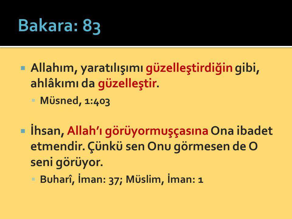  Allahım, yaratılışımı güzelleştirdiğin gibi, ahlâkımı da güzelleştir.  Müsned, 1:403  İhsan, Allah'ı görüyormuşçasına Ona ibadet etmendir. Çünkü s