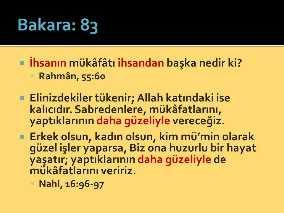  İhsanın mükâfâtı ihsandan başka nedir ki?  Rahmân, 55:60  Elinizdekiler tükenir; Allah katındaki ise kalıcıdır. Sabredenlere, mükâfatlarını, yaptı