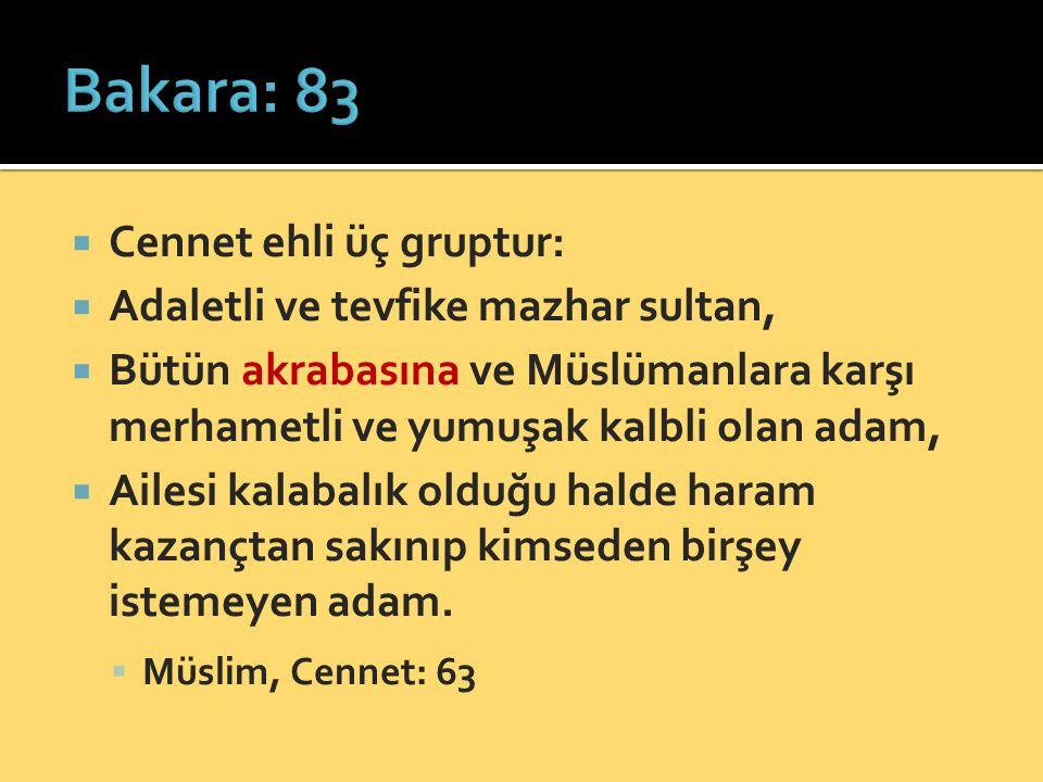  Cennet ehli üç gruptur:  Adaletli ve tevfike mazhar sultan,  Bütün akrabasına ve Müslümanlara karşı merhametli ve yumuşak kalbli olan adam,  Aile