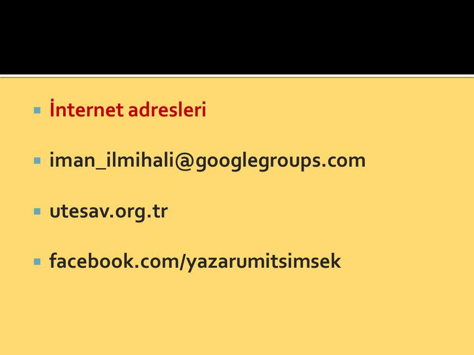 İnternet adresleri  iman_ilmihali@googlegroups.com  utesav.org.tr  facebook.com/yazarumitsimsek