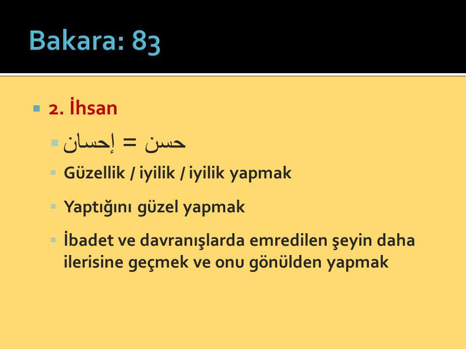  2. İhsan  حسن = إحسان  Güzellik / iyilik / iyilik yapmak  Yaptığını güzel yapmak  İbadet ve davranışlarda emredilen şeyin daha ilerisine geçmek