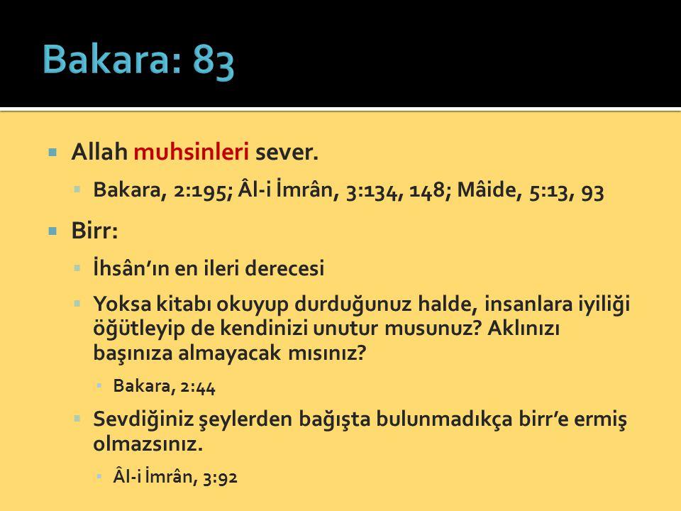  Allah muhsinleri sever.  Bakara, 2:195; Âl-i İmrân, 3:134, 148; Mâide, 5:13, 93  Birr:  İhsân'ın en ileri derecesi  Yoksa kitabı okuyup durduğun