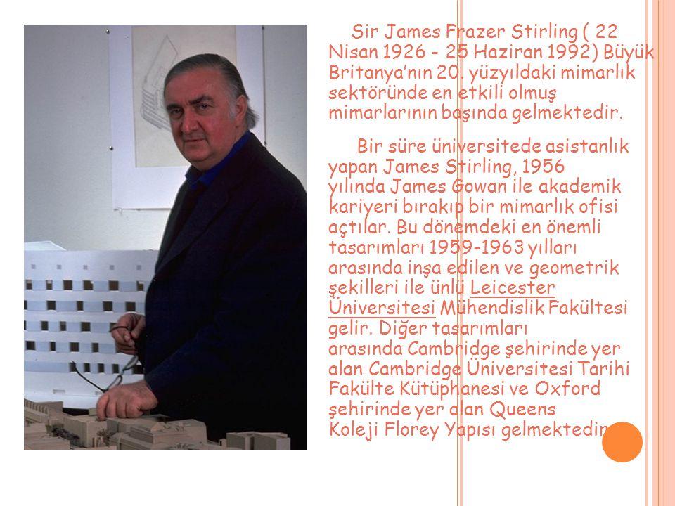 Sir James Frazer Stirling ( 22 Nisan 1926 - 25 Haziran 1992) Büyük Britanya'nın 20. yüzyıldaki mimarlık sektöründe en etkili olmuş mimarlarının başınd
