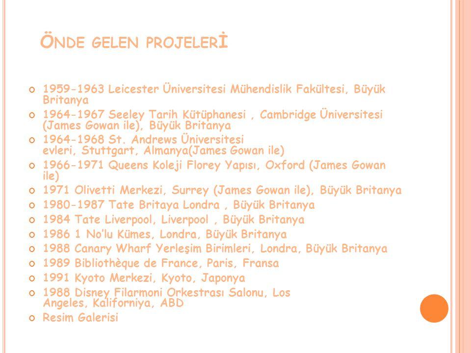 Ö NDE GELEN PROJELER İ 1959-1963 Leicester Üniversitesi Mühendislik Fakültesi, Büyük Britanya 1964-1967 Seeley Tarih Kütüphanesi, Cambridge Üniversite