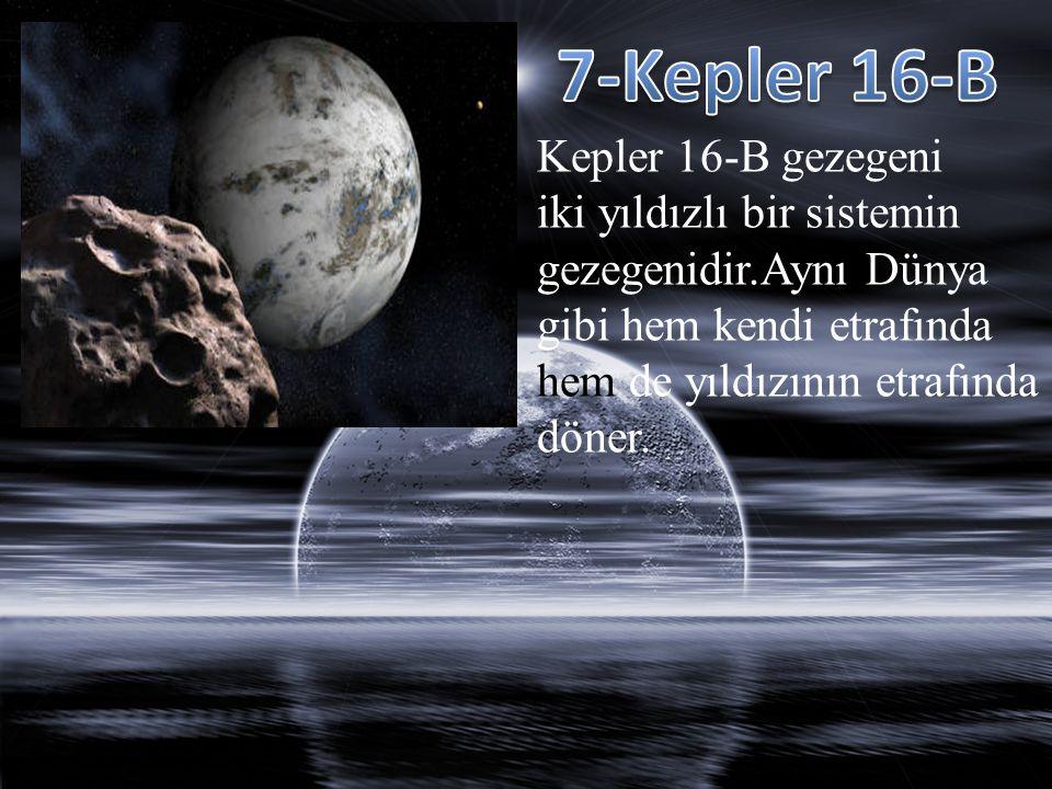 Kepler 16-B gezegeni iki yıldızlı bir sistemin gezegenidir.Aynı Dünya gibi hem kendi etrafında hem de yıldızının etrafında döner.