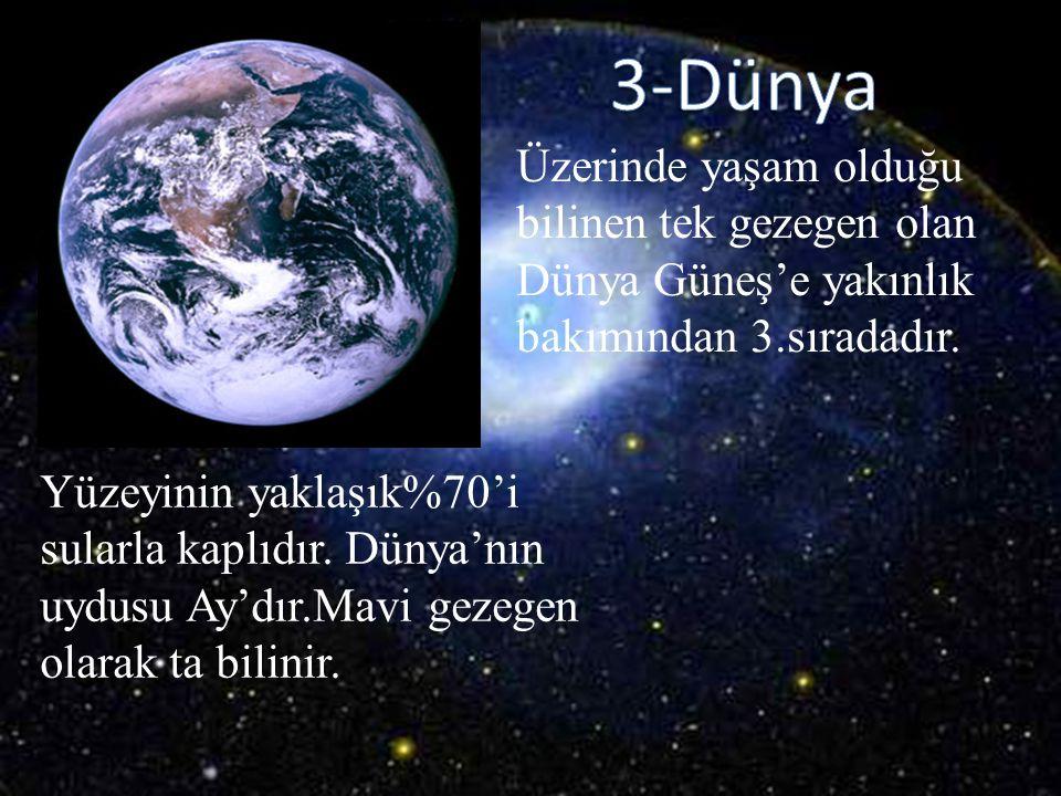 Üzerinde yaşam olduğu bilinen tek gezegen olan Dünya Güneş'e yakınlık bakımından 3.sıradadır. Yüzeyinin yaklaşık%70'i sularla kaplıdır. Dünya'nın uydu