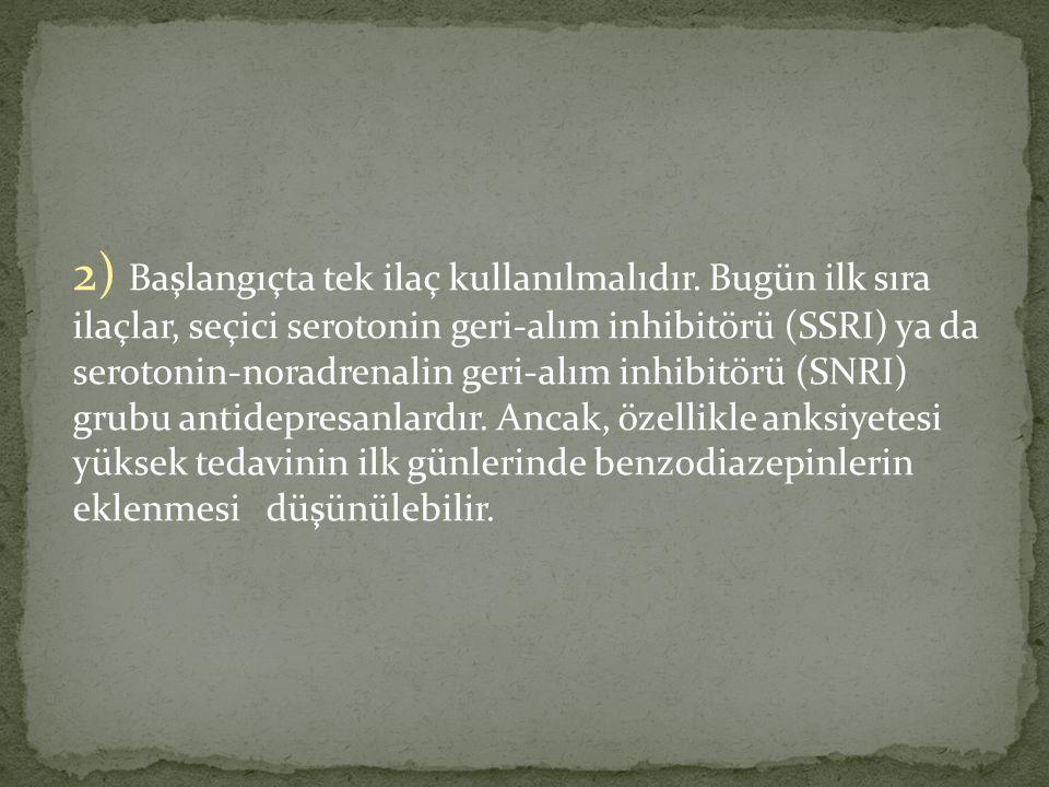 2) Başlangıçta tek ilaç kullanılmalıdır.