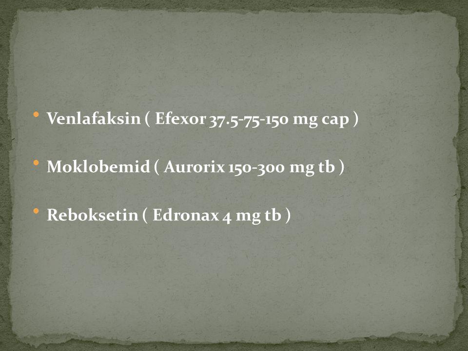 Venlafaksin ( Efexor 37.5-75-150 mg cap ) Moklobemid ( Aurorix 150-300 mg tb ) Reboksetin ( Edronax 4 mg tb )