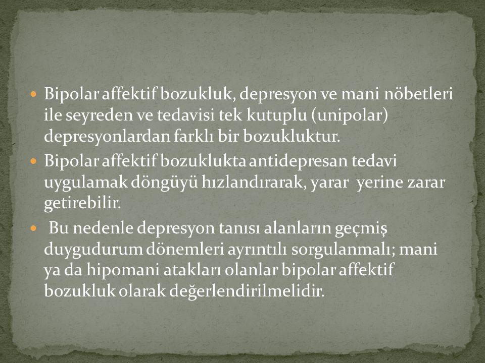 Bipolar affektif bozukluk, depresyon ve mani nöbetleri ile seyreden ve tedavisi tek kutuplu (unipolar) depresyonlardan farklı bir bozukluktur.