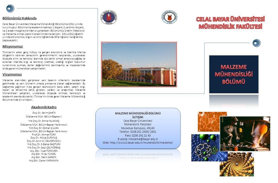 Bölümümüz Hakkında Celal Bayar Üniversitesi Malzeme Mühendisliği Bölümümüz 2011 yılında kurulmuştur. Bölümümüz akademik kadrosu 1 doçent, 2 yardımcı d