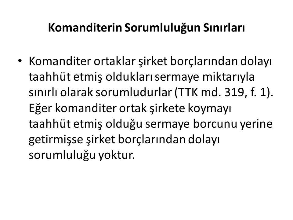 Komanditerin Sorumluluğun Sınırları Komanditer ortaklar şirket borçlarından dolayı taahhüt etmiş oldukları sermaye miktarıyla sınırlı olarak sorumludu