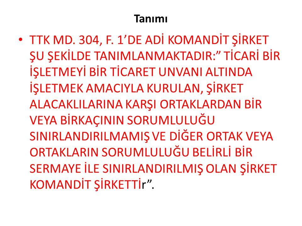 """Tanımı TTK MD. 304, F. 1'DE ADİ KOMANDİT ŞİRKET ŞU ŞEKİLDE TANIMLANMAKTADIR:"""" TİCARİ BİR İŞLETMEYİ BİR TİCARET UNVANI ALTINDA İŞLETMEK AMACIYLA KURULA"""