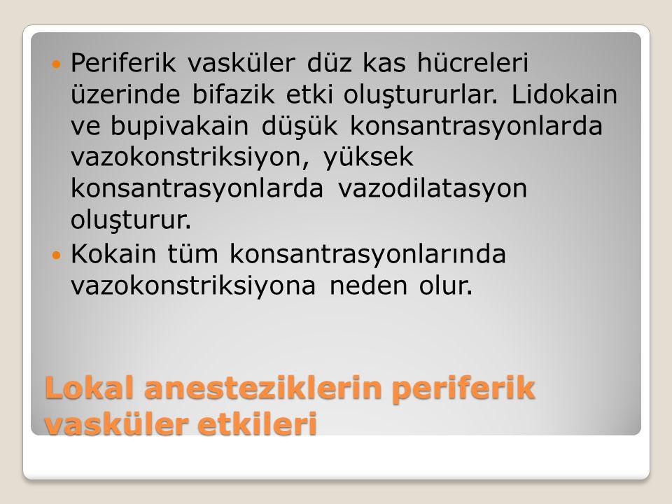 Lokal anesteziklerin periferik vasküler etkileri Periferik vasküler düz kas hücreleri üzerinde bifazik etki oluştururlar.
