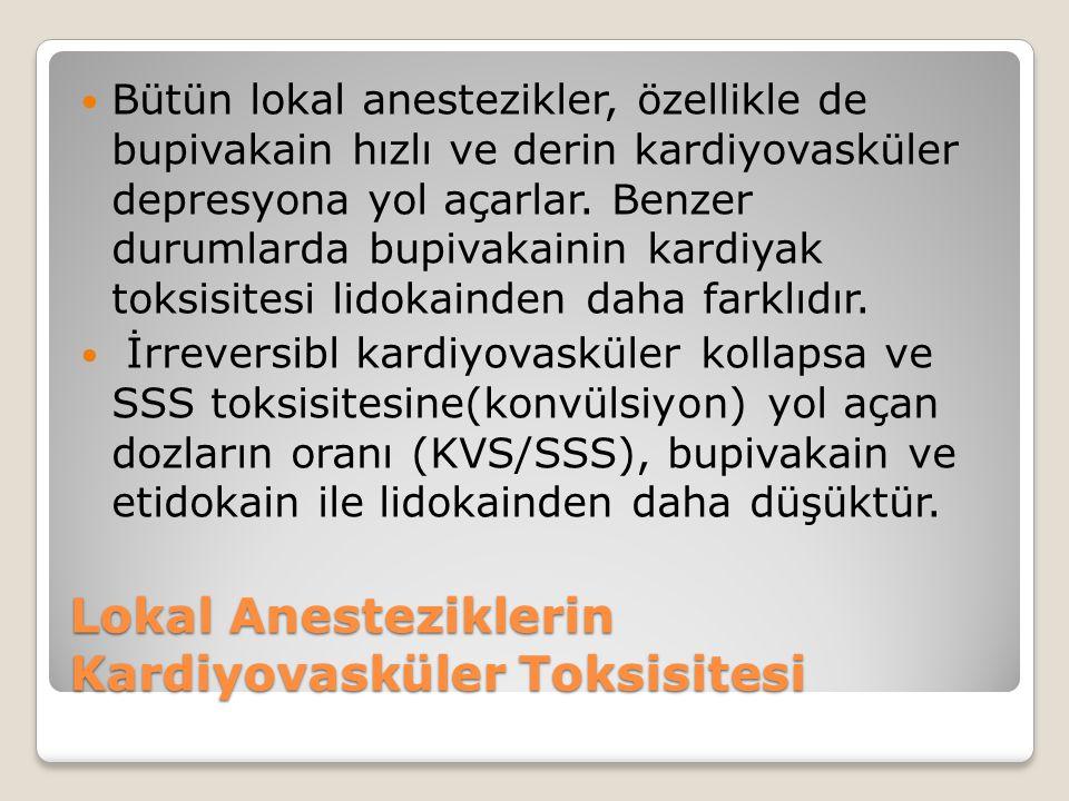 Lokal Anesteziklerin Kardiyovasküler Toksisitesi Bütün lokal anestezikler, özellikle de bupivakain hızlı ve derin kardiyovasküler depresyona yol açarlar.