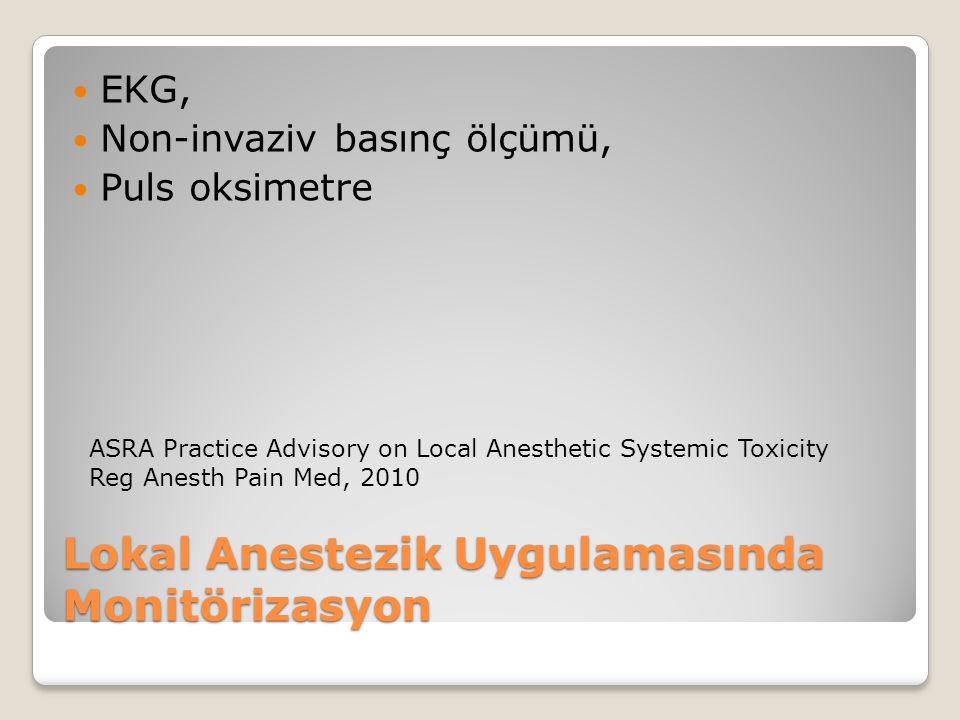 Lokal Anestezik Uygulamasında Monitörizasyon EKG, Non-invaziv basınç ölçümü, Puls oksimetre ASRA Practice Advisory on Local Anesthetic Systemic Toxicity Reg Anesth Pain Med, 2010