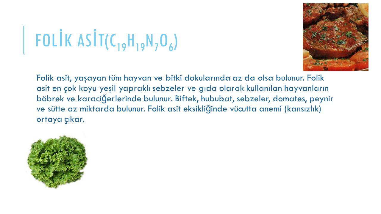 FOL İ K AS İ T(C 19 H 19 N 7 O 6 ) Folik asit, yaşayan tüm hayvan ve bitki dokularında az da olsa bulunur. Folik asit en çok koyu yeşil yapraklı sebze