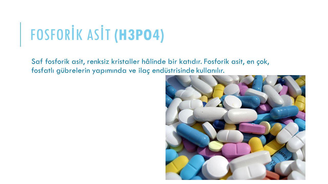 FOSFOR İ K AS İ T (H3PO4) Saf fosforik asit, renksiz kristaller hâlinde bir katıdır. Fosforik asit, en çok, fosfatlı gübrelerin yapımında ve ilaç endü