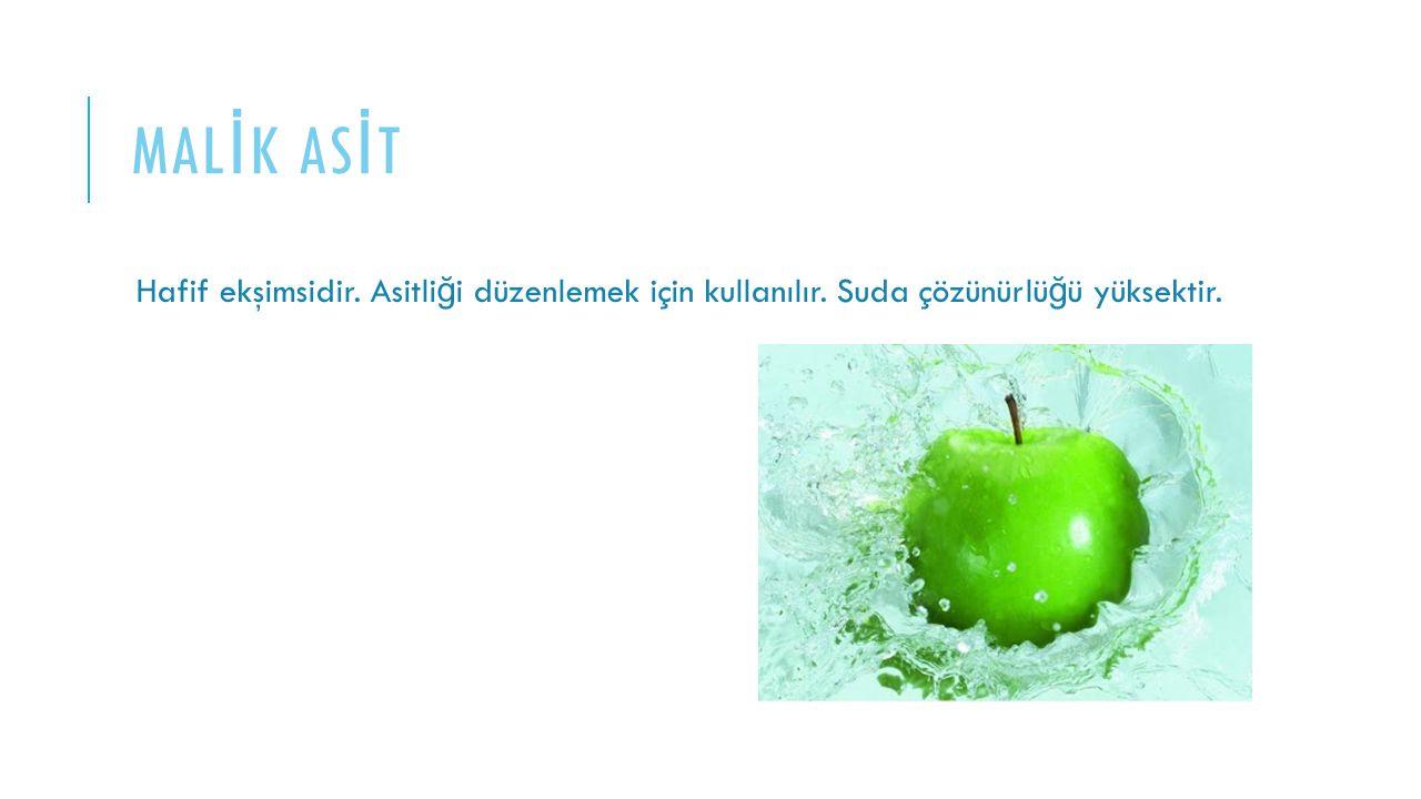 MAL İ K AS İ T Hafif ekşimsidir. Asitli ğ i düzenlemek için kullanılır. Suda çözünürlü ğ ü yüksektir.