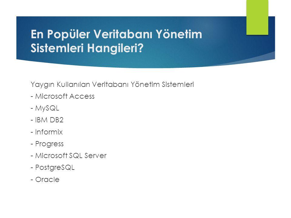 En Popüler Veritabanı Yönetim Sistemleri Hangileri? Yaygın Kullanılan Veritabanı Yönetim Sistemleri - Microsoft Access - MySQL - IBM DB2 - Informix -