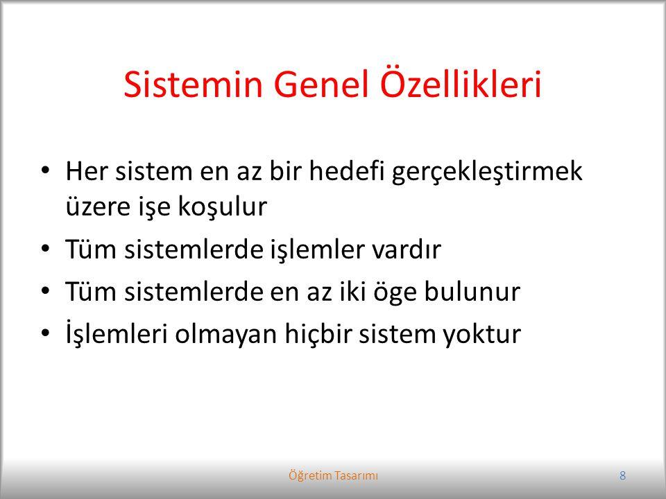 Sistemin Genel Özellikleri Her sistem en az bir hedefi gerçekleştirmek üzere işe koşulur Tüm sistemlerde işlemler vardır Tüm sistemlerde en az iki öge