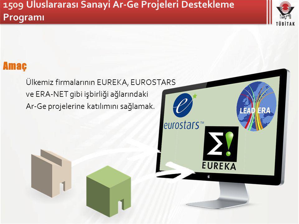 Amaç Ülkemiz firmalarının EUREKA, EUROSTARS ve ERA-NET gibi işbirliği ağlarındaki Ar-Ge projelerine katılımını sağlamak.