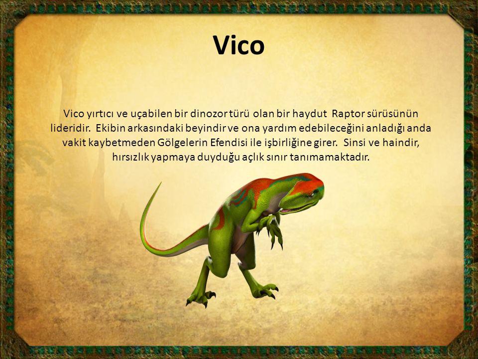 Vico Vico yırtıcı ve uçabilen bir dinozor türü olan bir haydut Raptor sürüsünün lideridir. Ekibin arkasındaki beyindir ve ona yardım edebileceğini anl
