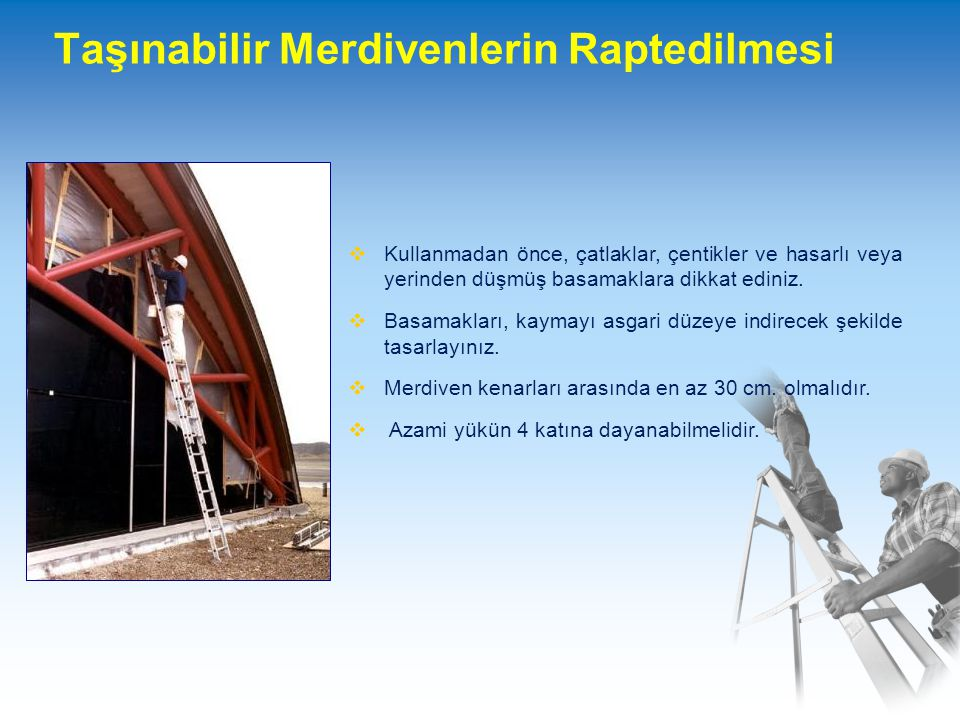 Taşınabilir Merdivenlerin Raptedilmesi  Kullanmadan önce, çatlaklar, çentikler ve hasarlı veya yerinden düşmüş basamaklara dikkat ediniz.