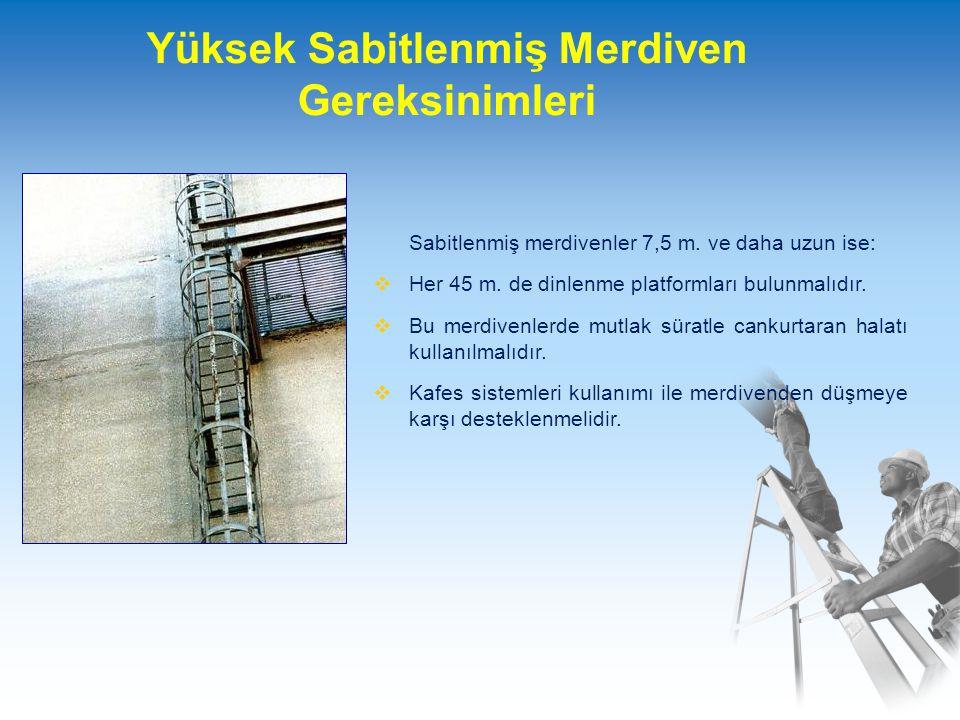 Yüksek Sabitlenmiş Merdiven Gereksinimleri Sabitlenmiş merdivenler 7,5 m.