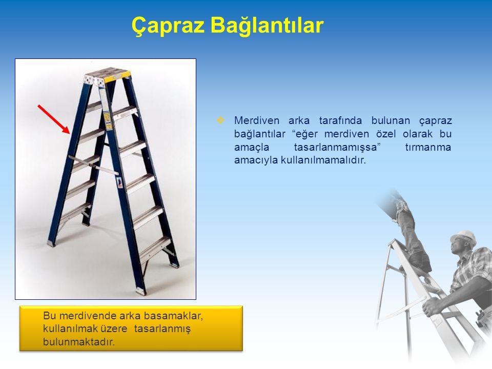 Çapraz Bağlantılar  Merdiven arka tarafında bulunan çapraz bağlantılar eğer merdiven özel olarak bu amaçla tasarlanmamışsa tırmanma amacıyla kullanılmamalıdır.