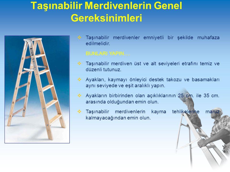 Taşınabilir Merdivenlerin Genel Gereksinimleri  Taşınabilir merdivenler emniyetli bir şekilde muhafaza edilmelidir.