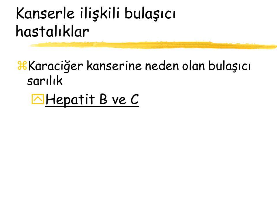 Kanserle ilişkili bulaşıcı hastalıklar zKaraciğer kanserine neden olan bulaşıcı sarılık yHepatit B ve C
