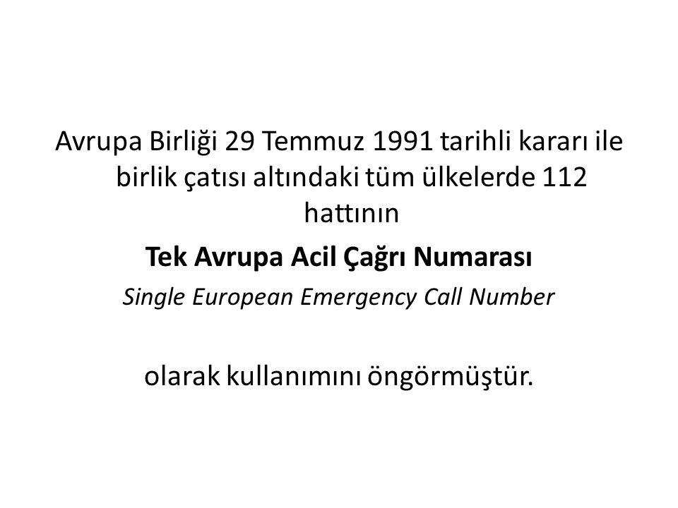 Avrupa Birliği 29 Temmuz 1991 tarihli kararı ile birlik çatısı altındaki tüm ülkelerde 112 hattının Tek Avrupa Acil Çağrı Numarası Single European Eme