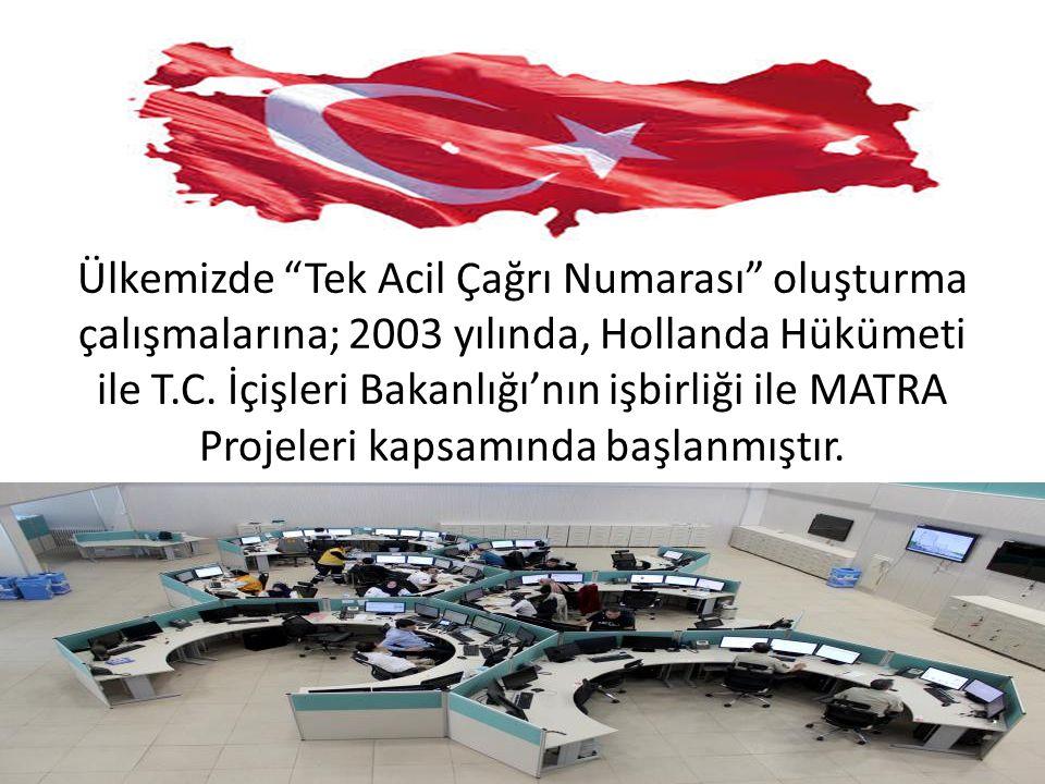 """Ülkemizde """"Tek Acil Çağrı Numarası"""" oluşturma çalışmalarına; 2003 yılında, Hollanda Hükümeti ile T.C. İçişleri Bakanlığı'nın işbirliği ile MATRA Proje"""