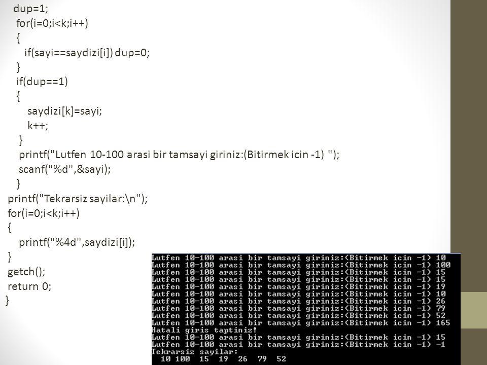 dup=1; for(i=0;i<k;i++) { if(sayi==saydizi[i]) dup=0; } if(dup==1) { saydizi[k]=sayi; k++; } printf(